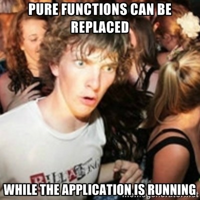 Pure functions can be replaced while the application is running